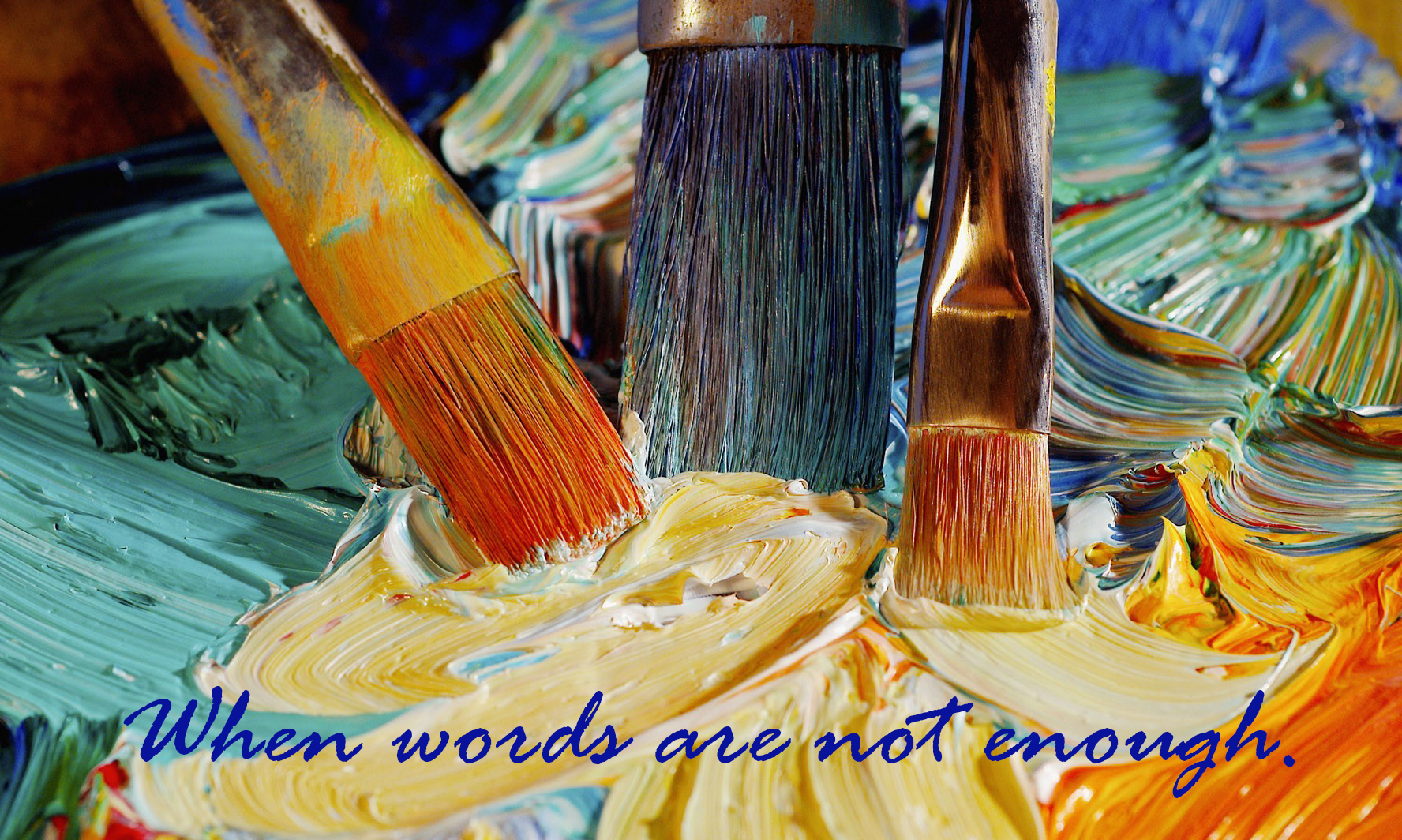 "paintbrushes with caption ""when words are not enough"""